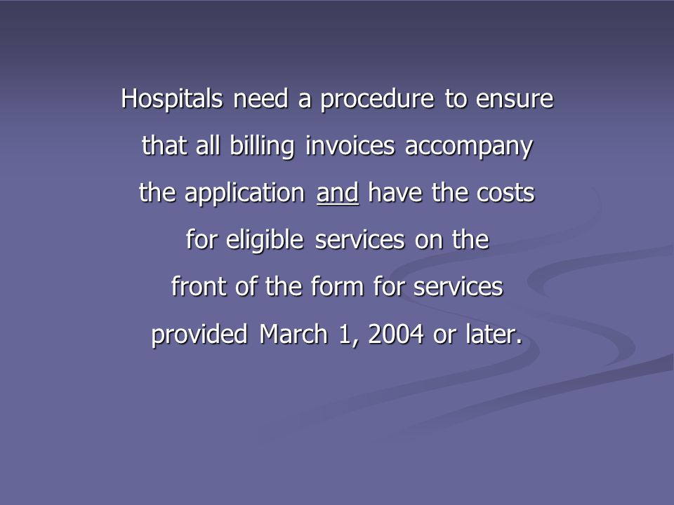 Hospitals need a procedure to ensure that all billing invoices accompany the application and have the costs for eligible services on the front of the