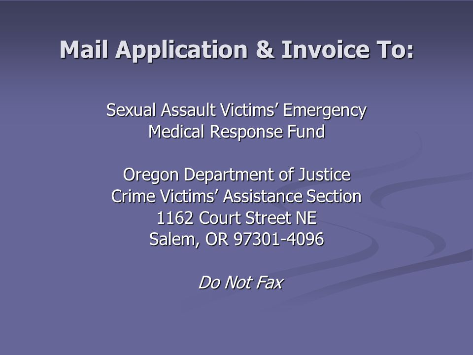 Mail Application & Invoice To: Sexual Assault Victims' Emergency Medical Response Fund Oregon Department of Justice Crime Victims' Assistance Section