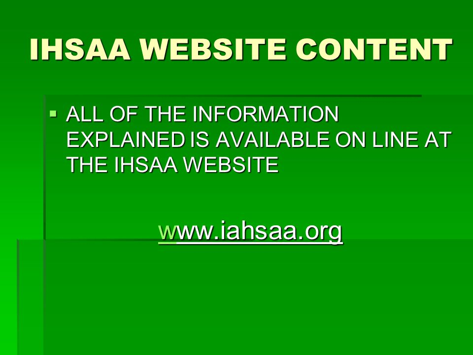 IHSAA WEBSITE CONTENT  ALL OF THE INFORMATION EXPLAINED IS AVAILABLE ON LINE AT THE IHSAA WEBSITE wwww.iahsaa.org w