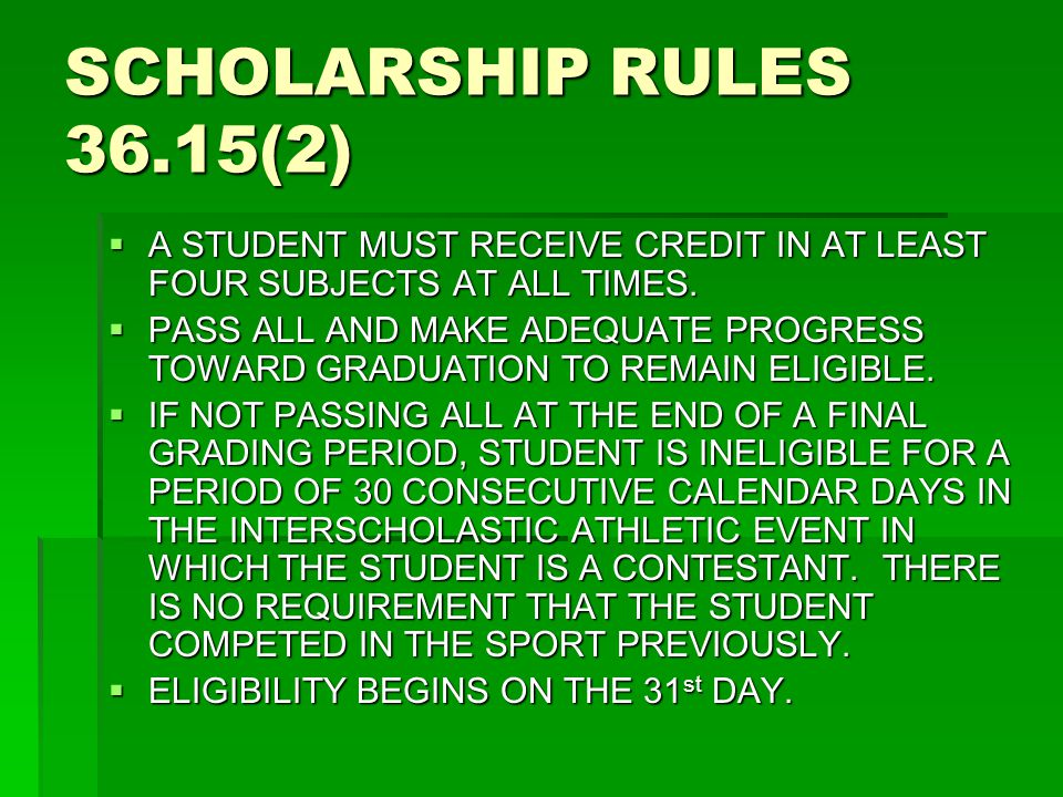 SCHOLARSHIP RULES 36.15(2)  A STUDENT MUST RECEIVE CREDIT IN AT LEAST FOUR SUBJECTS AT ALL TIMES.