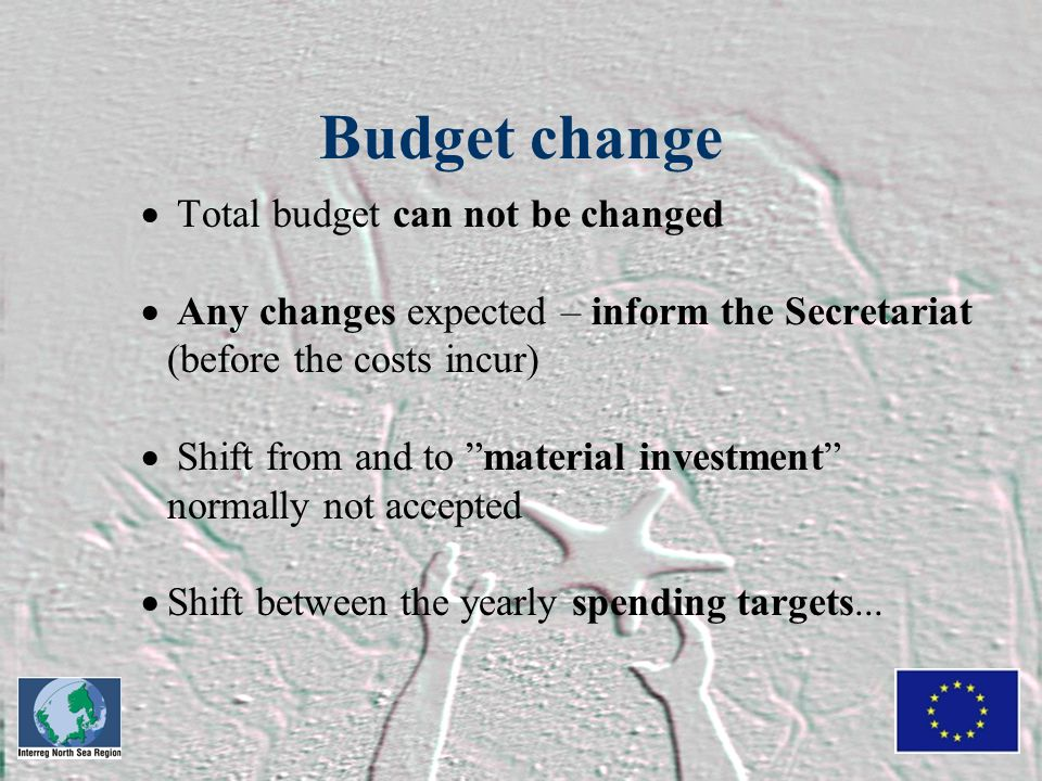 "Budget change  Total budget can not be changed  Any changes expected – inform the Secretariat (before the costs incur)  Shift from and to ""material"
