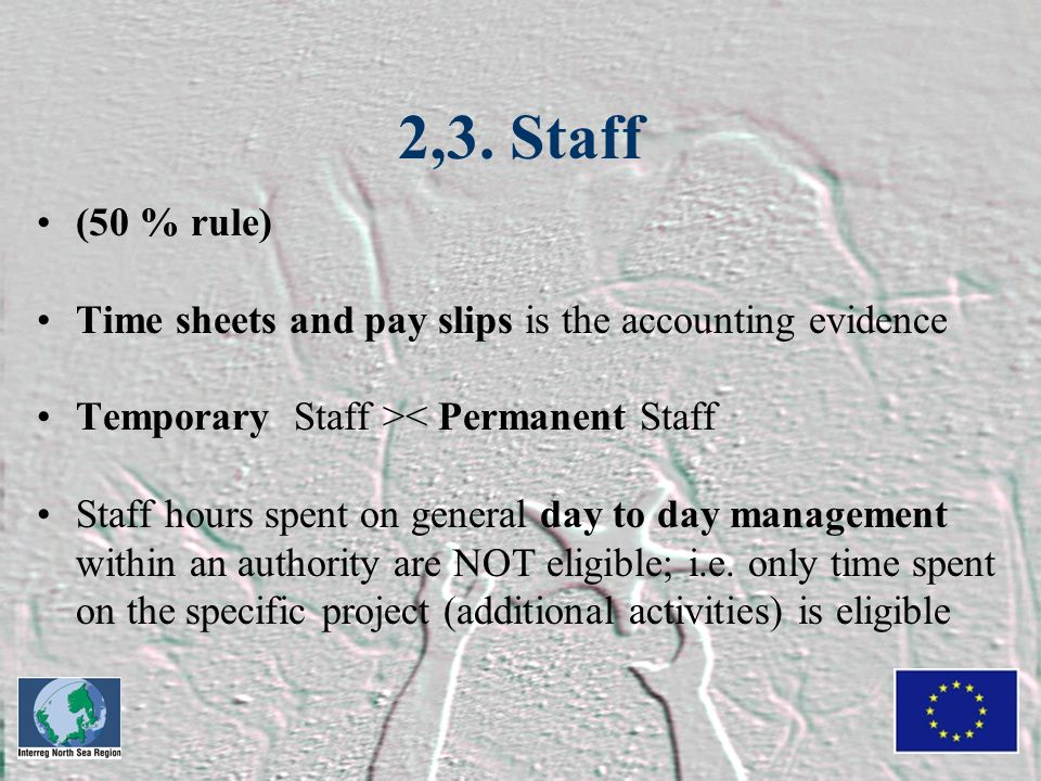 2,3. Staff (50 % rule) Time sheets and pay slips is the accounting evidence Temporary Staff >< Permanent Staff Staff hours spent on general day to day