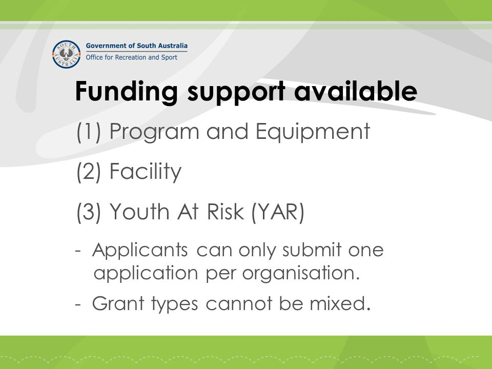 Funding support available (1) Program and Equipment (2) Facility (3) Youth At Risk (YAR) - Applicants can only submit one application per organisation.
