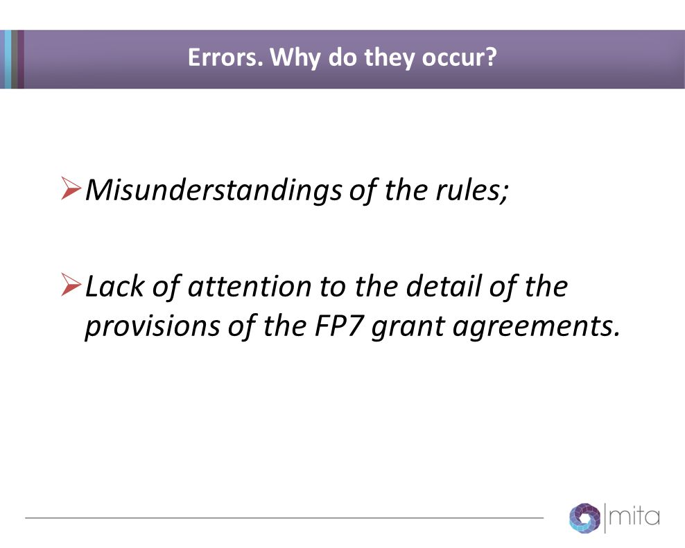  Misunderstandings of the rules;  Lack of attention to the detail of the provisions of the FP7 grant agreements.
