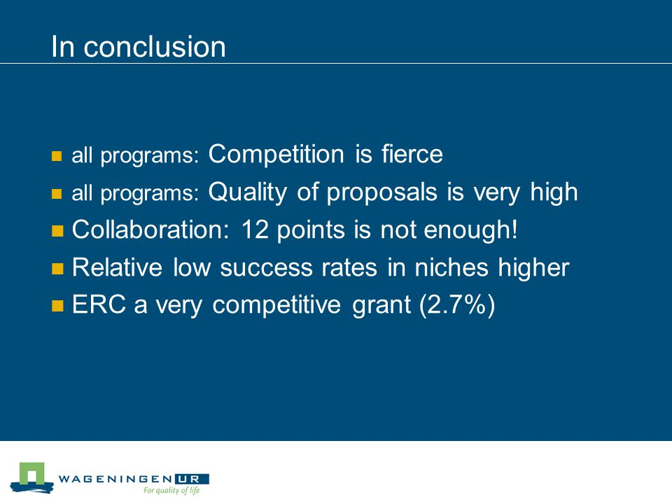 In conclusion all programs: Competition is fierce all programs: Quality of proposals is very high Collaboration: 12 points is not enough! Relative low