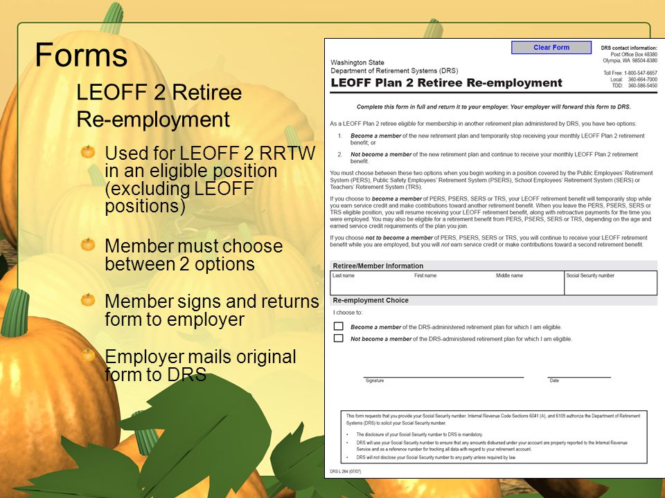 Forms Used for LEOFF 2 RRTW in an eligible position (excluding LEOFF positions) Member must choose between 2 options Member signs and returns form to