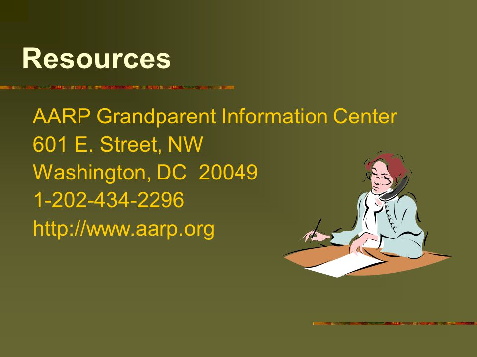 Resources AARP Grandparent Information Center 601 E.