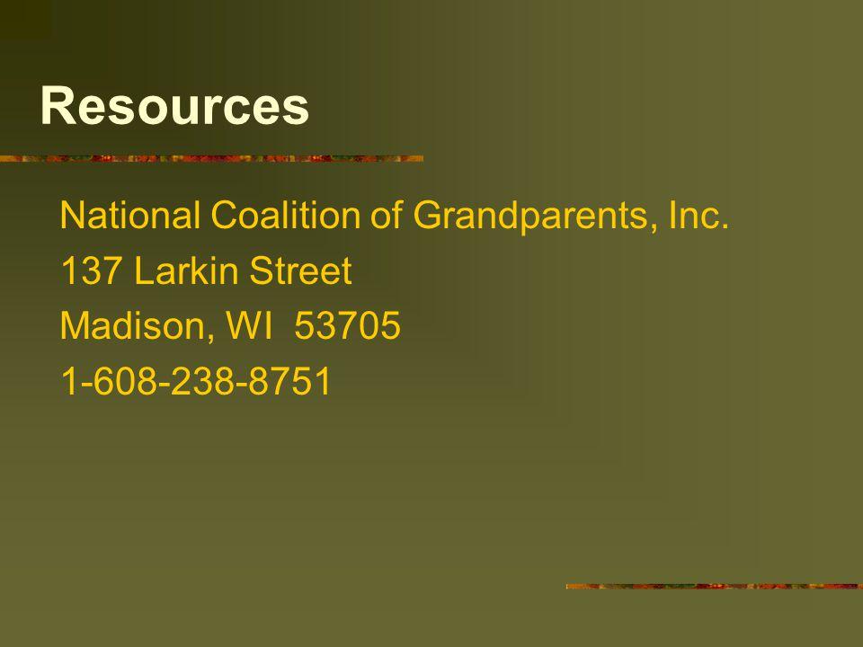 Resources National Coalition of Grandparents, Inc. 137 Larkin Street Madison, WI 53705 1-608-238-8751