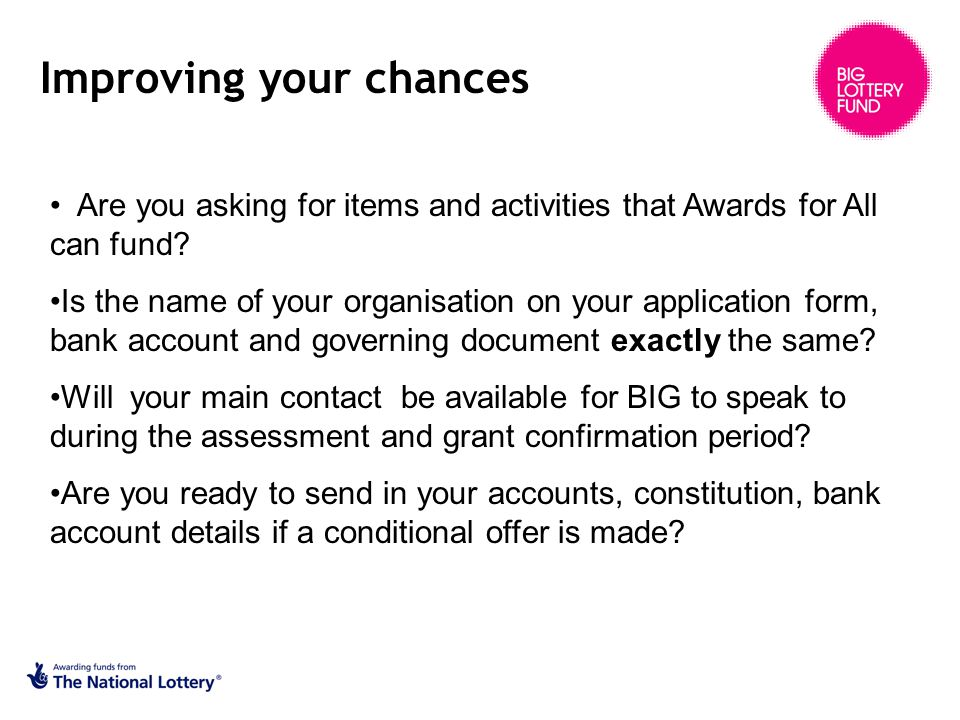 Improving your chances Are you asking for items and activities that Awards for All can fund.