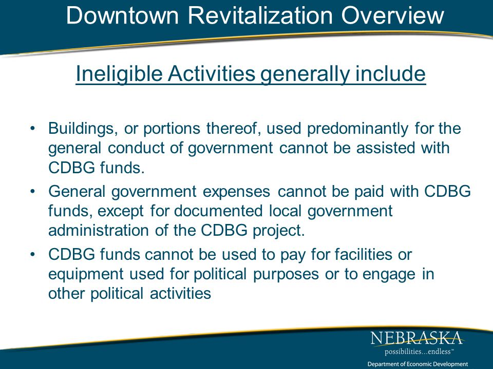 Downtown Revitalization Overview Ineligible Activities generally include Buildings, or portions thereof, used predominantly for the general conduct of government cannot be assisted with CDBG funds.