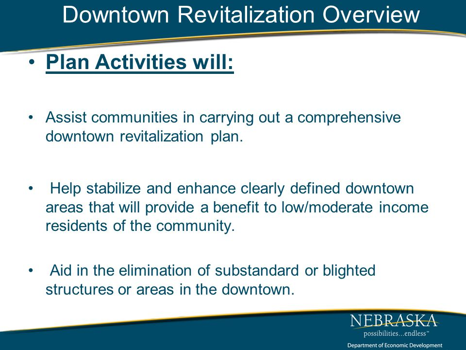 Downtown Revitalization Overview Plan Activities will: Assist communities in carrying out a comprehensive downtown revitalization plan.