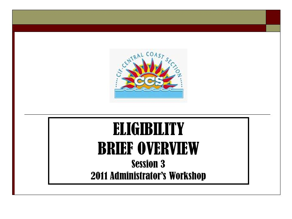 ELIGIBILITY BRIEF OVERVIEW Session 3 2011 Administrator's Workshop