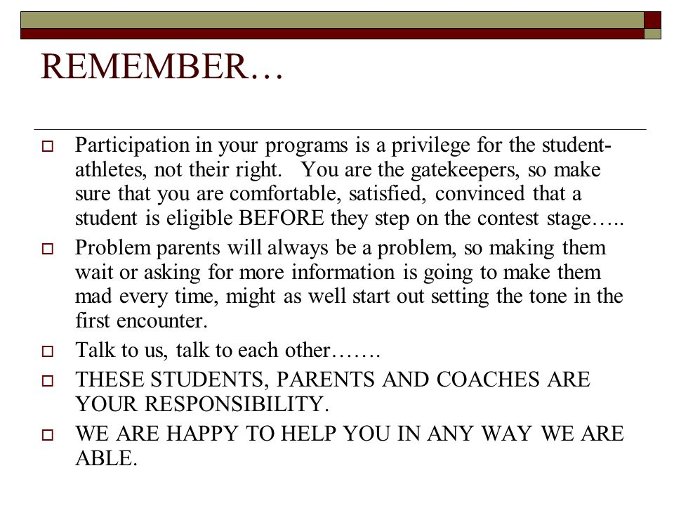 REMEMBER…  Participation in your programs is a privilege for the student- athletes, not their right.