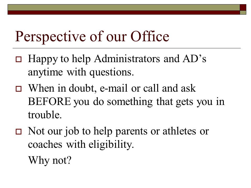Perspective of our Office  Happy to help Administrators and AD's anytime with questions.