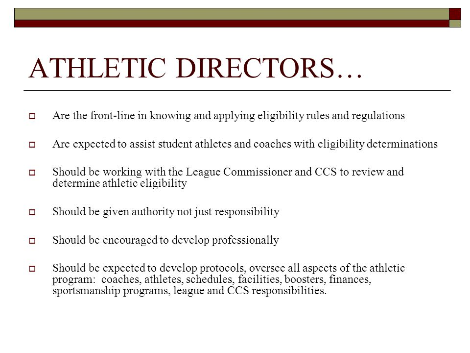  Are the front-line in knowing and applying eligibility rules and regulations  Are expected to assist student athletes and coaches with eligibility