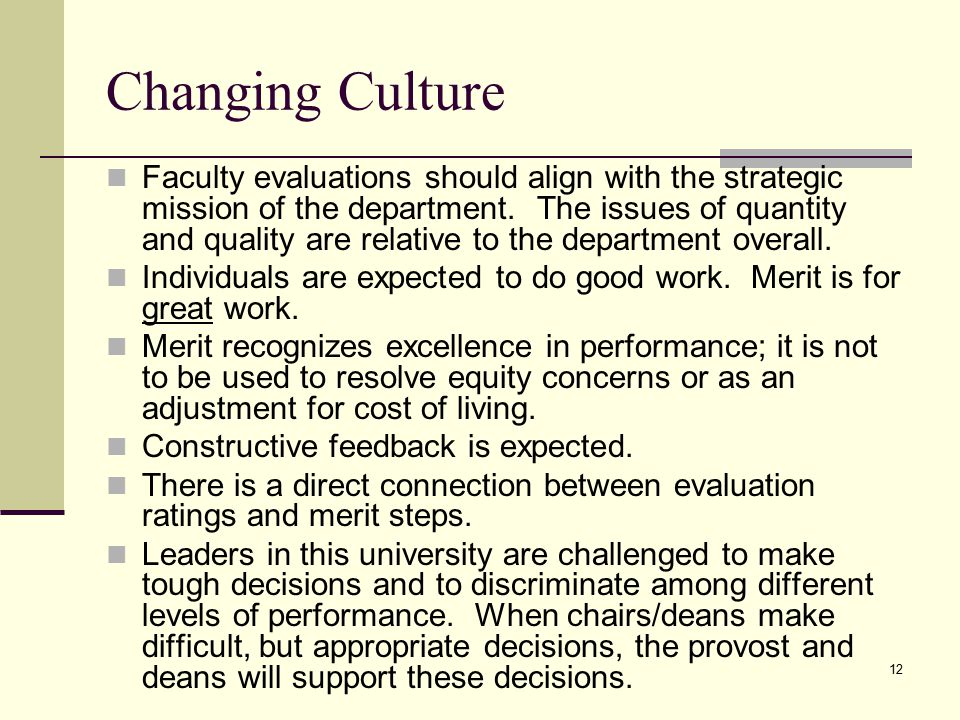 12 Changing Culture Faculty evaluations should align with the strategic mission of the department.