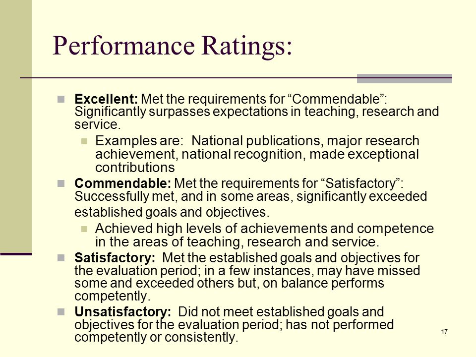 17 Performance Ratings: Excellent: Met the requirements for Commendable : Significantly surpasses expectations in teaching, research and service.