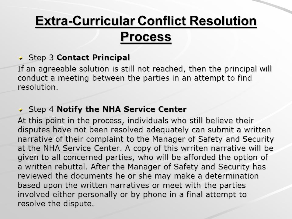 Step 3 Contact Principal If an agreeable solution is still not reached, then the principal will conduct a meeting between the parties in an attempt to find resolution.