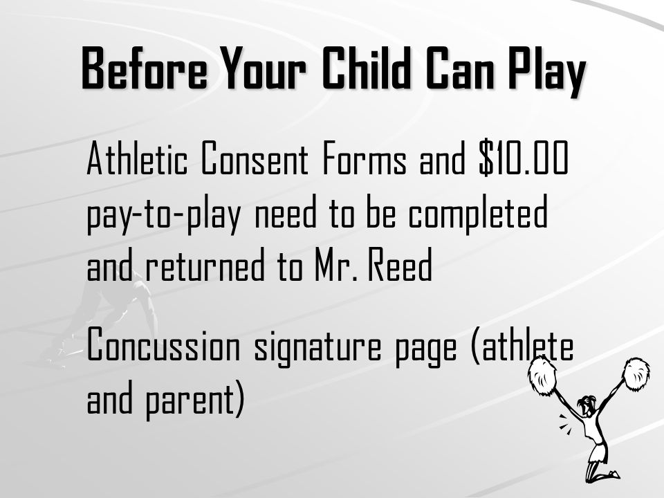 Before Your Child Can Play Athletic Consent Forms and $10.00 pay-to-play need to be completed and returned to Mr.