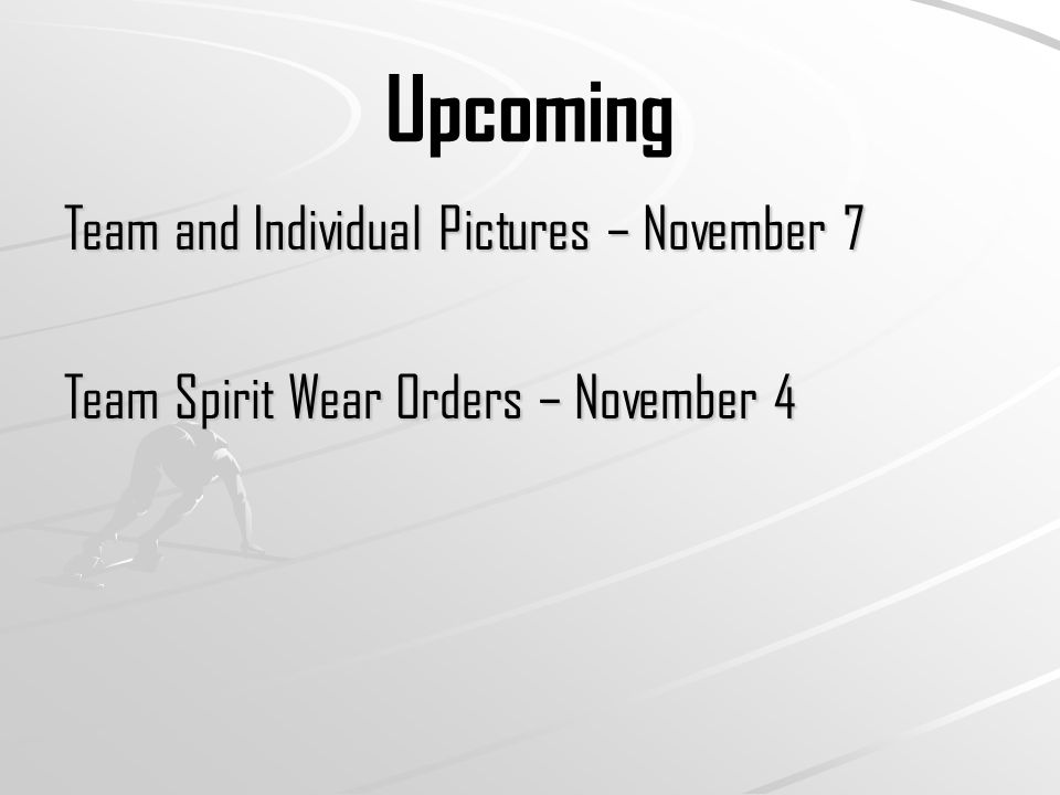 Upcoming Team and Individual Pictures – November 7 Team Spirit Wear Orders – November 4