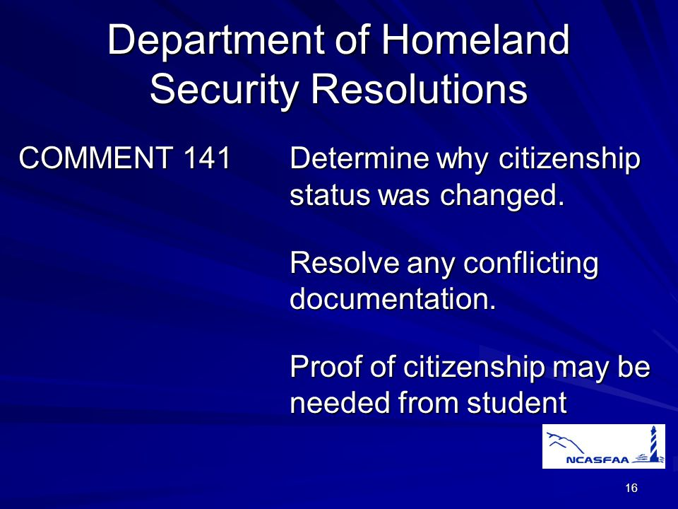 16 Department of Homeland Security Resolutions COMMENT 141Determine why citizenship status was changed.