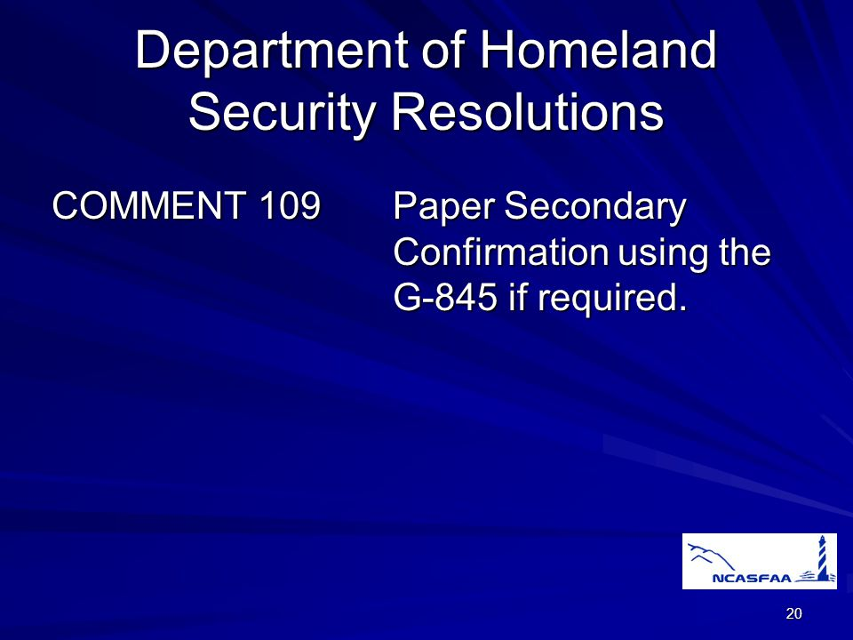 20 Department of Homeland Security Resolutions COMMENT 109Paper Secondary Confirmation using the G-845 if required.