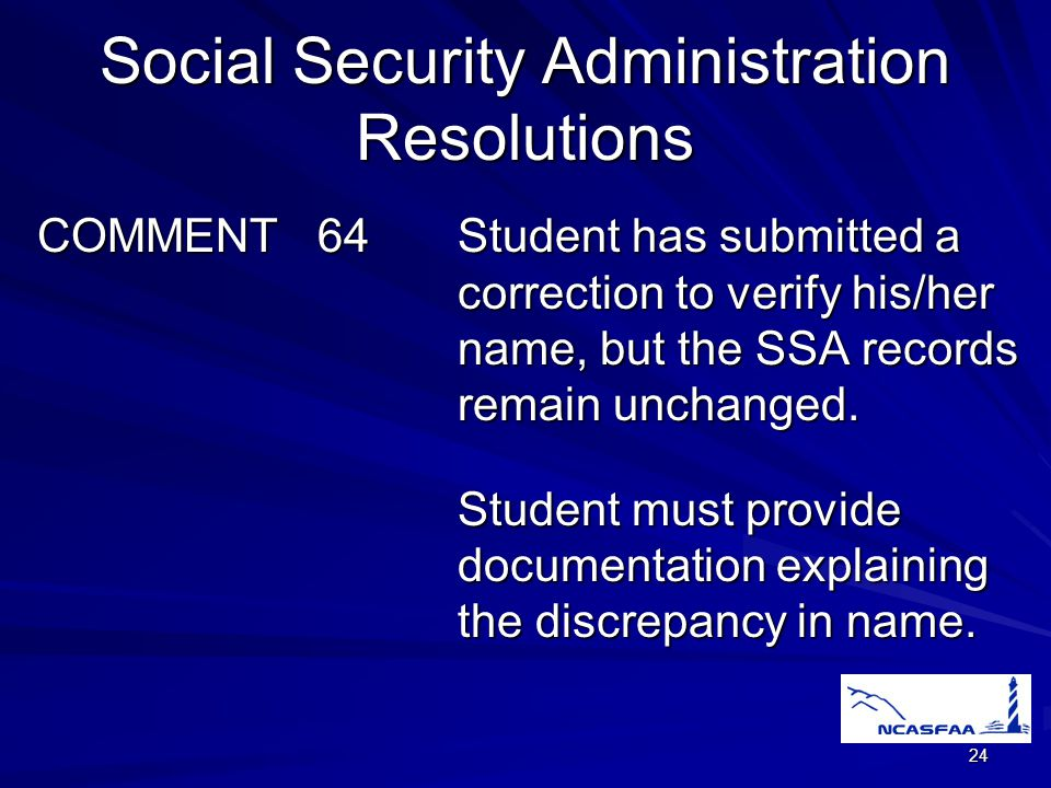 24 Social Security Administration Resolutions COMMENT 64Student has submitted a correction to verify his/her name, but the SSA records remain unchanged.