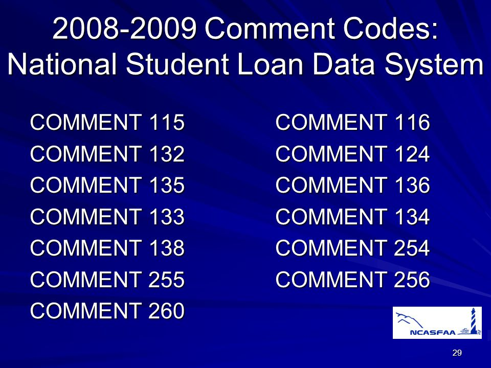 29 2008-2009 Comment Codes: National Student Loan Data System COMMENT 115COMMENT 116 COMMENT 132COMMENT 124 COMMENT 135COMMENT 136 COMMENT 133COMMENT 134 COMMENT 138COMMENT 254 COMMENT 255COMMENT 256 COMMENT 260