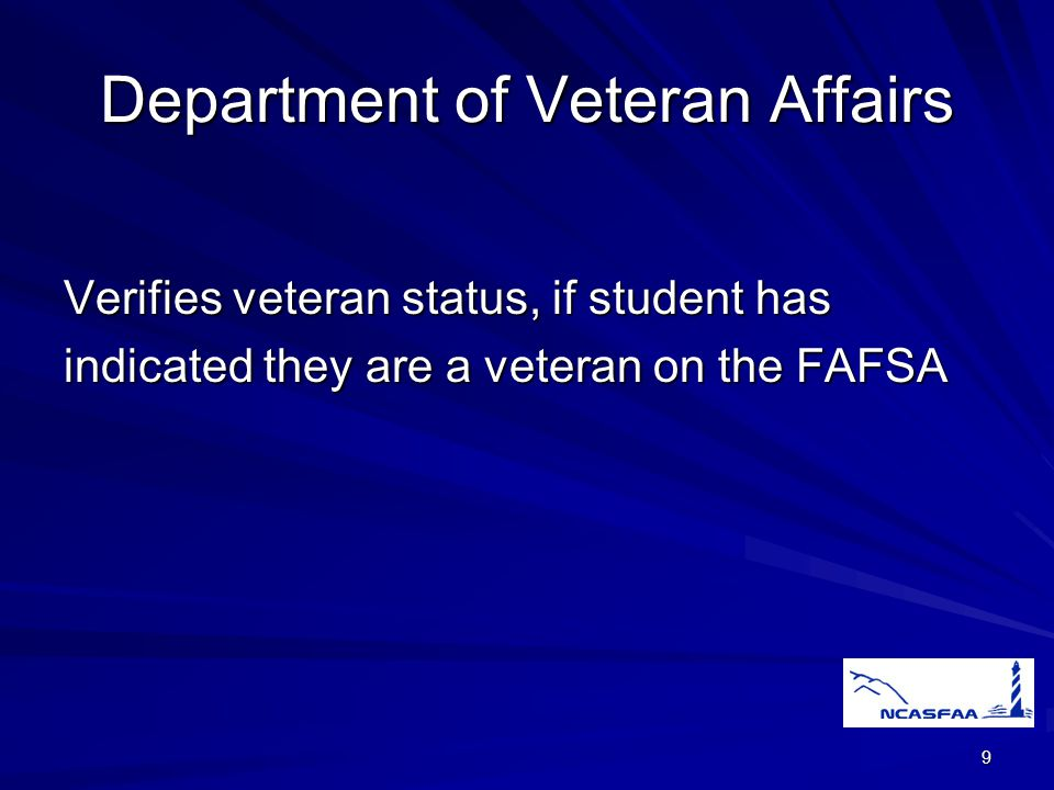 9 Department of Veteran Affairs Verifies veteran status, if student has indicated they are a veteran on the FAFSA