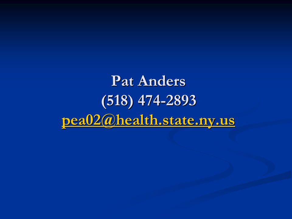 Pat Anders (518) 474-2893 pea02@health.state.ny.us pea02@health.state.ny.us