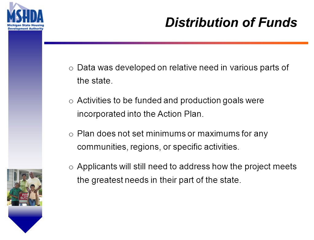 OV # - 4 Distribution of Funds MSHDA Action Plan MSHDA has identified 17 high-need cities for expedited access to funds These cities are CDBG entitlements that would have received $500,000-$2 million direct from HUD, except for HUD's $2 million NSP cut-off (plus two Cities of Promise) These cities will have expedited access to up to $21.75 million of MSHDA's allocation including 10% admin Application will basically follow the HUD NSP template.
