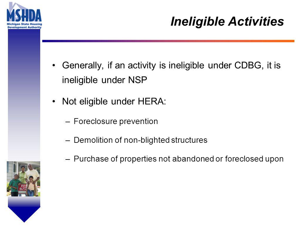 OV # - 9 Ineligible Activities Generally, if an activity is ineligible under CDBG, it is ineligible under NSP Not eligible under HERA: –Foreclosure pr