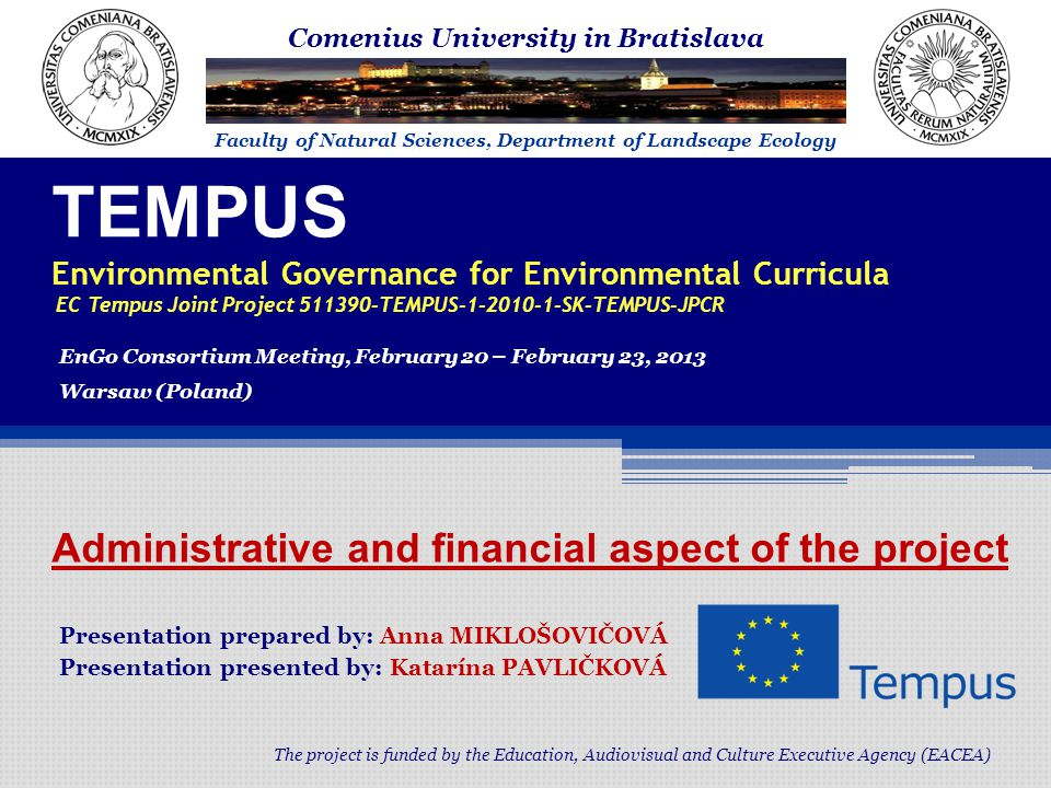TEMPUS Environmental Governance for Environmental Curricula EC Tempus Joint Project 511390-TEMPUS-1-2010-1-SK-TEMPUS-JPCR The project is funded by the