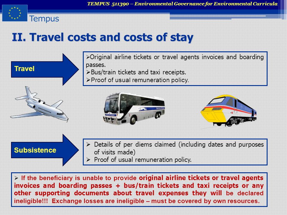 II. Travel costs and costs of stay  Original airline tickets or travel agents invoices and boarding passes.  Bus/train tickets and taxi receipts. 