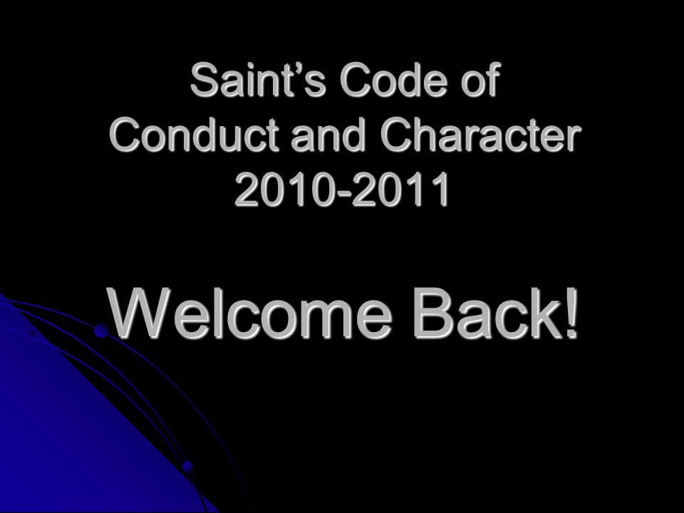 Saint's Code of Conduct and Character 2010-2011 Welcome Back!