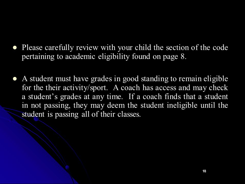 18 Please carefully review with your child the section of the code pertaining to academic eligibility found on page 8.