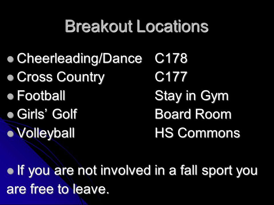 Breakout Locations Cheerleading/Dance C178 Cheerleading/Dance C178 Cross CountryC177 Cross CountryC177 Football Stay in Gym Football Stay in Gym Girls