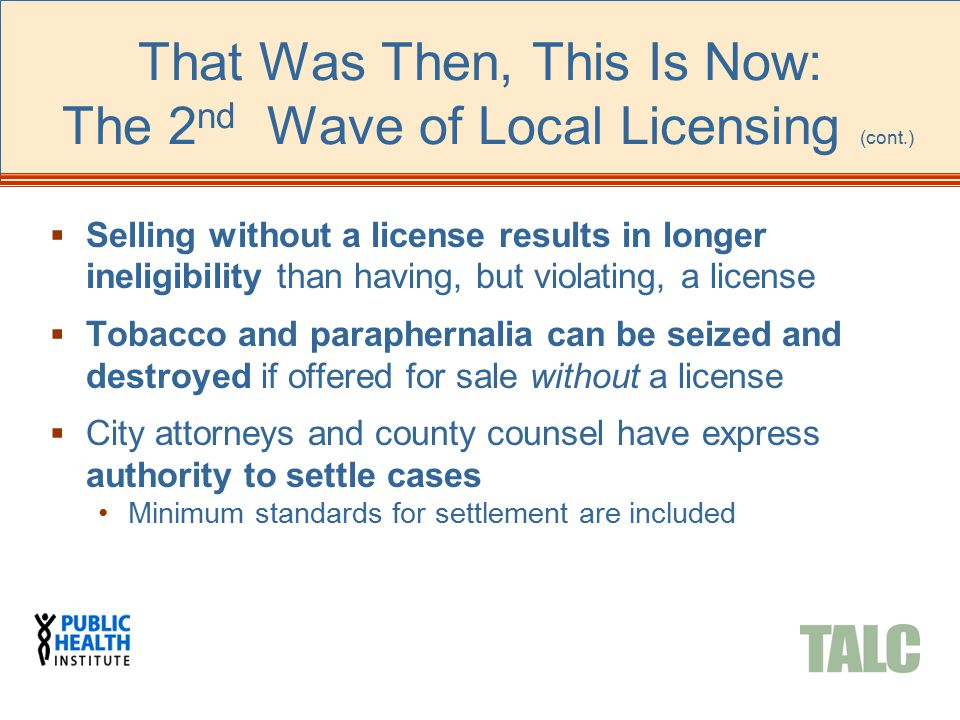  Selling without a license results in longer ineligibility than having, but violating, a license  Tobacco and paraphernalia can be seized and destro