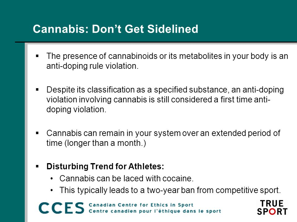 Cannabis: Don't Get Sidelined  The presence of cannabinoids or its metabolites in your body is an anti-doping rule violation.