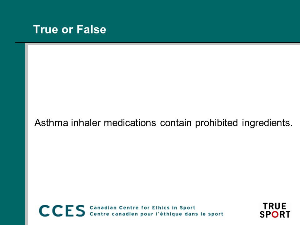 True or False Asthma inhaler medications contain prohibited ingredients.