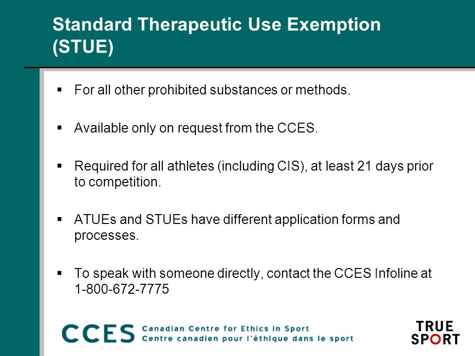 Standard Therapeutic Use Exemption (STUE)  For all other prohibited substances or methods.