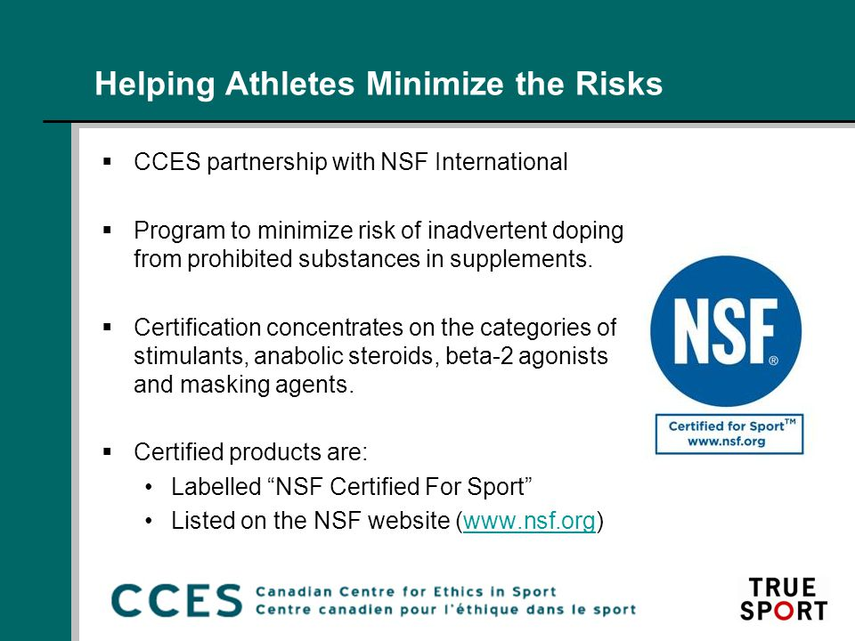 Helping Athletes Minimize the Risks  CCES partnership with NSF International  Program to minimize risk of inadvertent doping from prohibited substances in supplements.