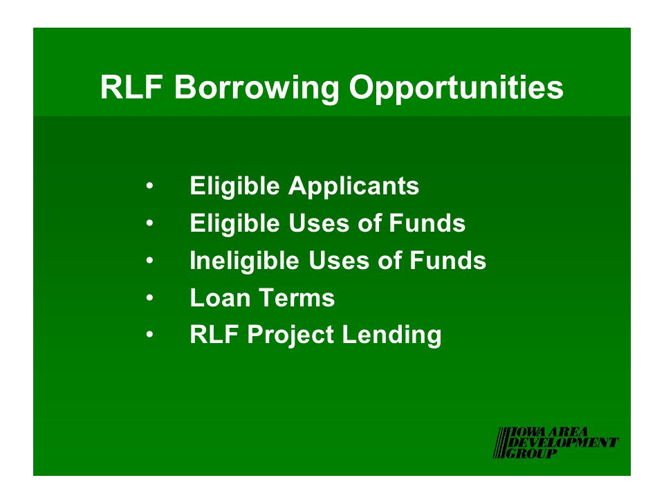 RLF Borrowing Opportunities Eligible Applicants Eligible Uses of Funds Ineligible Uses of Funds Loan Terms RLF Project Lending