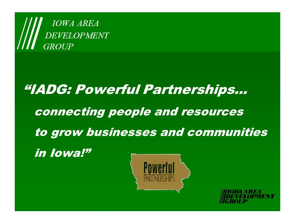 IOWA AREA DEVELOPMENT GROUP IADG: Powerful Partnerships...