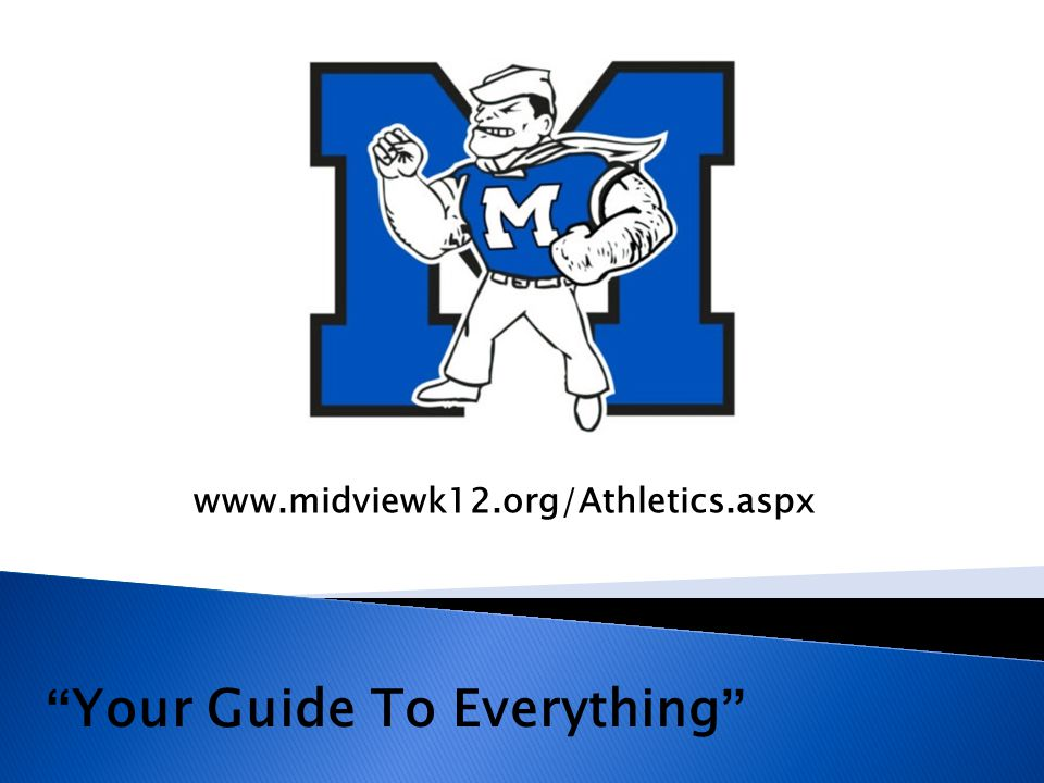 Your Guide To Everything www.midviewk12.org/Athletics.aspx