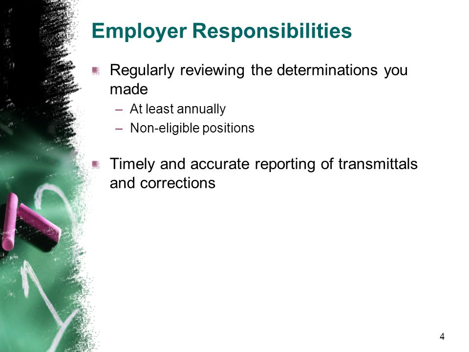 Employer Responsibilities The initial determination of an employee's eligibility for membership –Identify what positions you have –Assign each positio