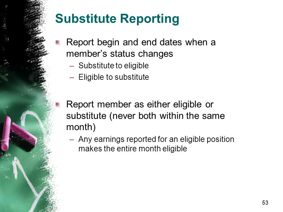 Substitute Reporting Report under Plan 0 in the appropriate system –TRS 0 –SERS 0 Type Codes –39 for SERS –79 for TRS 2 and 3 –80 for TRS Plan 1 Do no