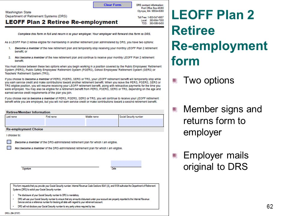 Retirees LEOFF Plan 2 Retirees must choose between two options 1. Become an active member and temporarily suspend their LEOFF retirement benefit 2. Re