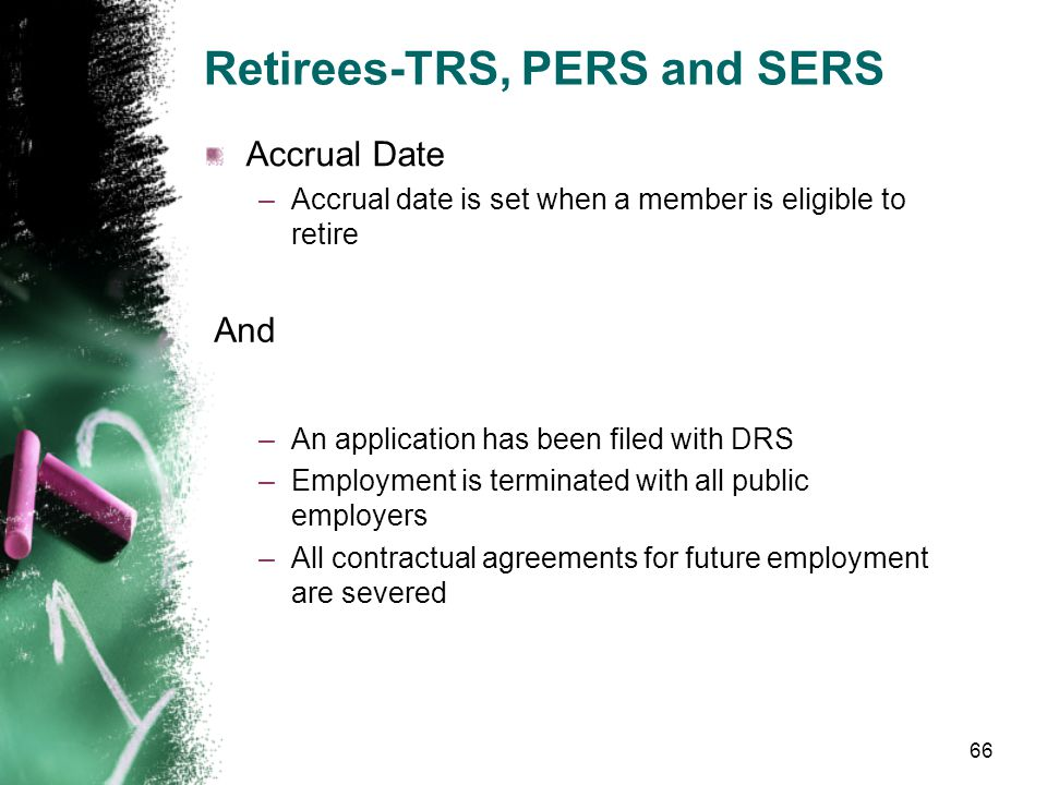 Retirees-TRS, PERS and SERS Limited in the amount of hours they can work and still receive their pension –Employers are responsible for correct report