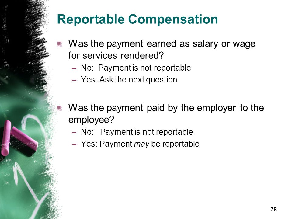 Reportable Compensation Based on RCWs and WACs Used to calculate retirement contributions Used to calculate retirement benefits Not all salary or wage